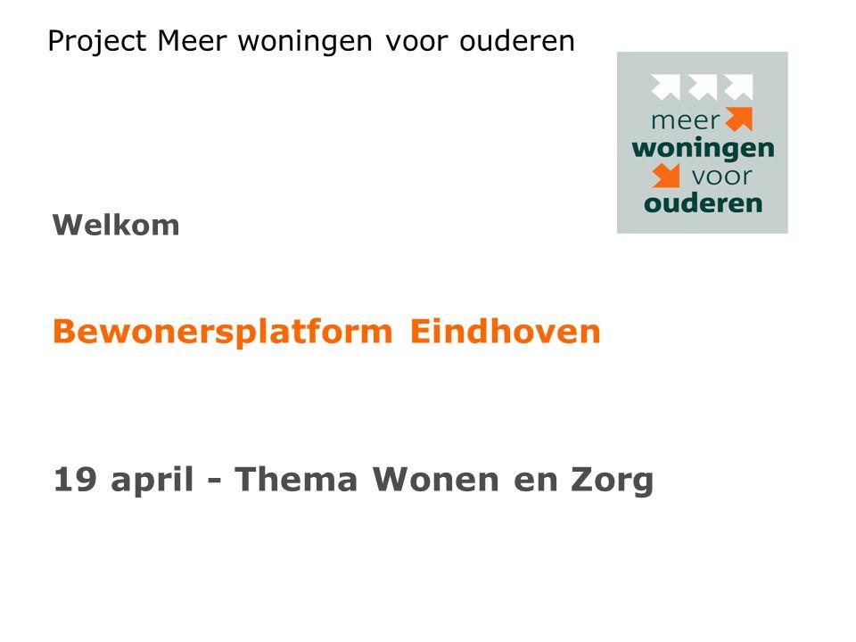 Project Meer woningen voor ouderen Welkom Bewonersplatform Eindhoven 19 april - Thema Wonen en Zorg