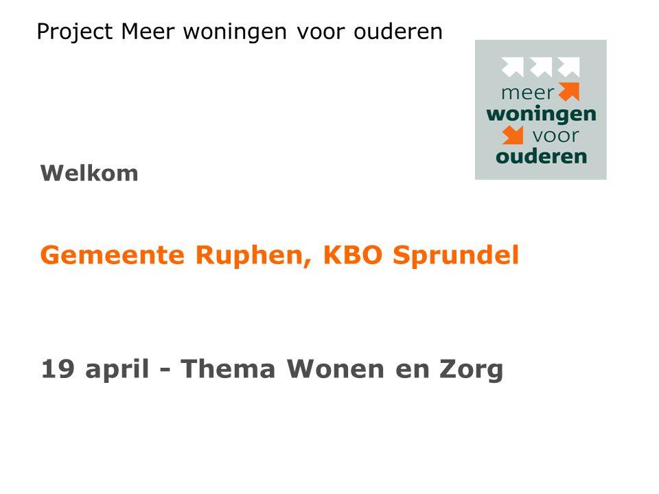 Project Meer woningen voor ouderen Welkom Gemeente Ruphen, KBO Sprundel 19 april - Thema Wonen en Zorg