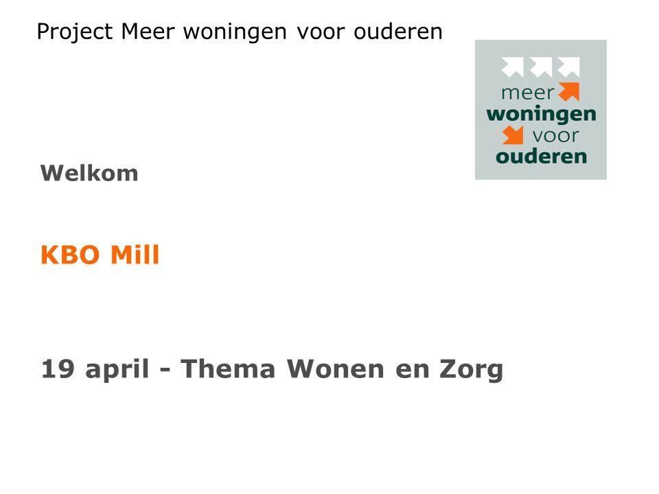 Project Meer woningen voor ouderen Welkom KBO Mill 19 april - Thema Wonen en Zorg