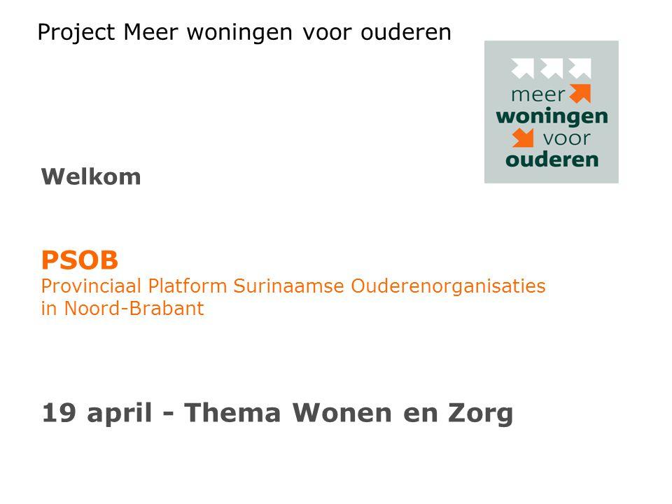 Project Meer woningen voor ouderen Welkom PSOB Provinciaal Platform Surinaamse Ouderenorganisaties in Noord-Brabant 19 april - Thema Wonen en Zorg