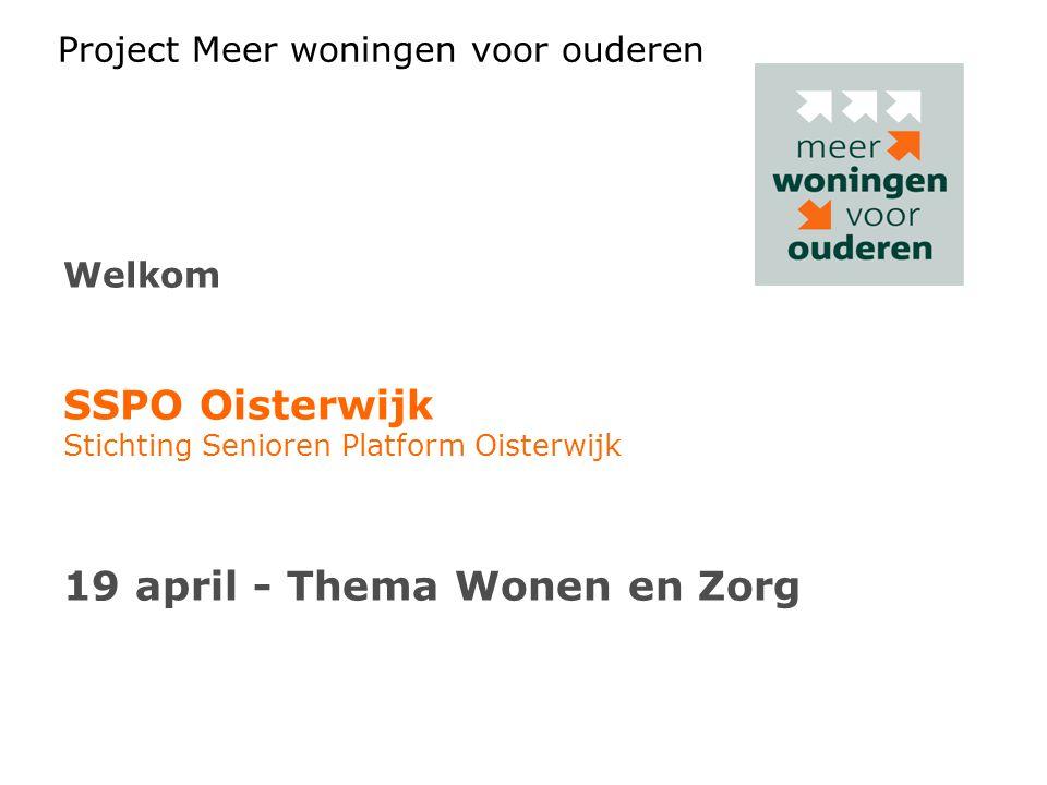 Project Meer woningen voor ouderen Welkom SSPO Oisterwijk Stichting Senioren Platform Oisterwijk 19 april - Thema Wonen en Zorg
