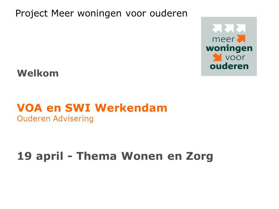 Project Meer woningen voor ouderen Welkom VOA en SWI Werkendam Ouderen Advisering 19 april - Thema Wonen en Zorg