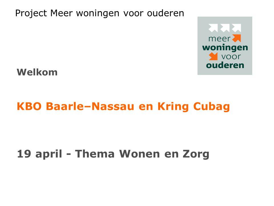 Project Meer woningen voor ouderen Welkom KBO Baarle–Nassau en Kring Cubag 19 april - Thema Wonen en Zorg