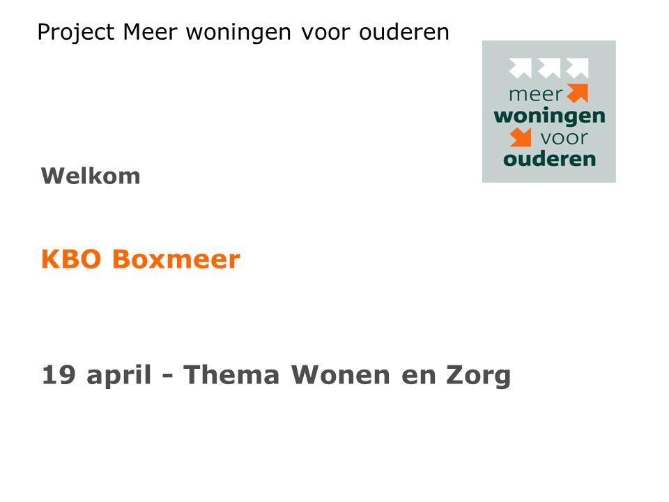 Project Meer woningen voor ouderen Welkom KBO Boxmeer 19 april - Thema Wonen en Zorg