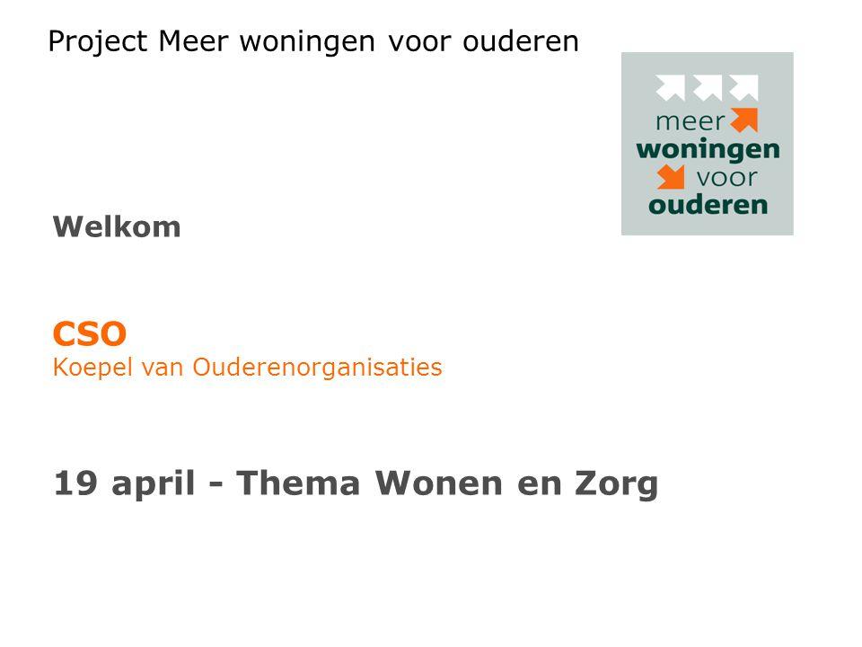 Project Meer woningen voor ouderen Welkom CSO Koepel van Ouderenorganisaties 19 april - Thema Wonen en Zorg