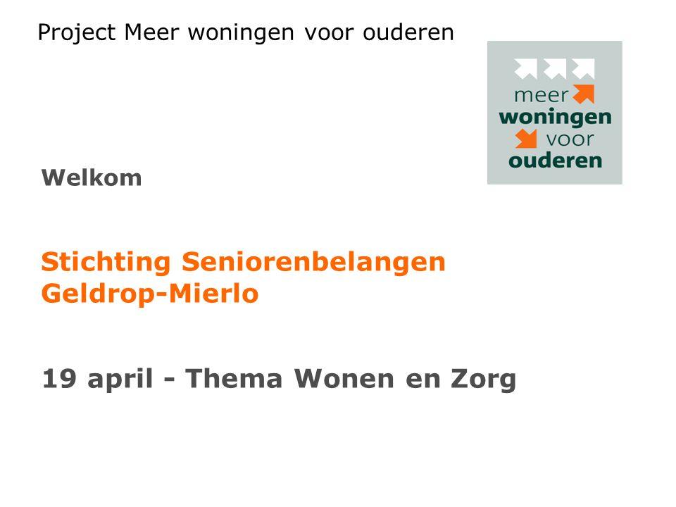Project Meer woningen voor ouderen Welkom Stichting Seniorenbelangen Geldrop-Mierlo 19 april - Thema Wonen en Zorg