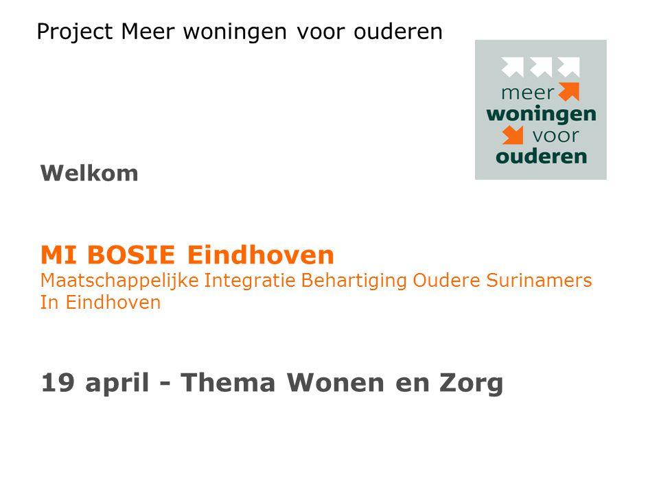 Project Meer woningen voor ouderen Welkom MI BOSIE Eindhoven Maatschappelijke Integratie Behartiging Oudere Surinamers In Eindhoven 19 april - Thema W