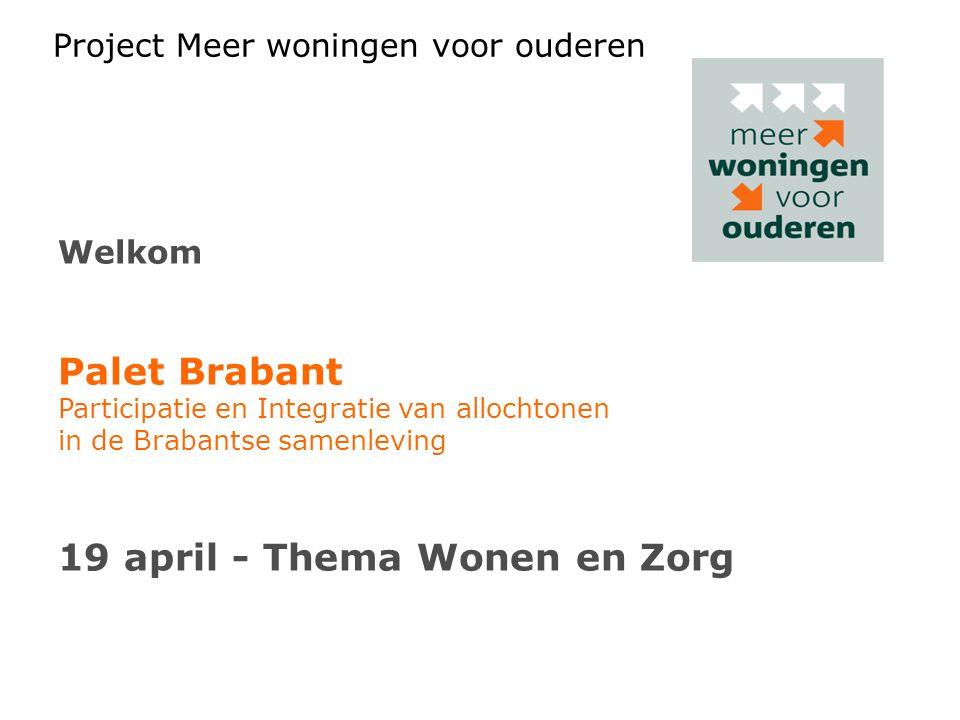 Project Meer woningen voor ouderen Welkom Palet Brabant Participatie en Integratie van allochtonen in de Brabantse samenleving 19 april - Thema Wonen
