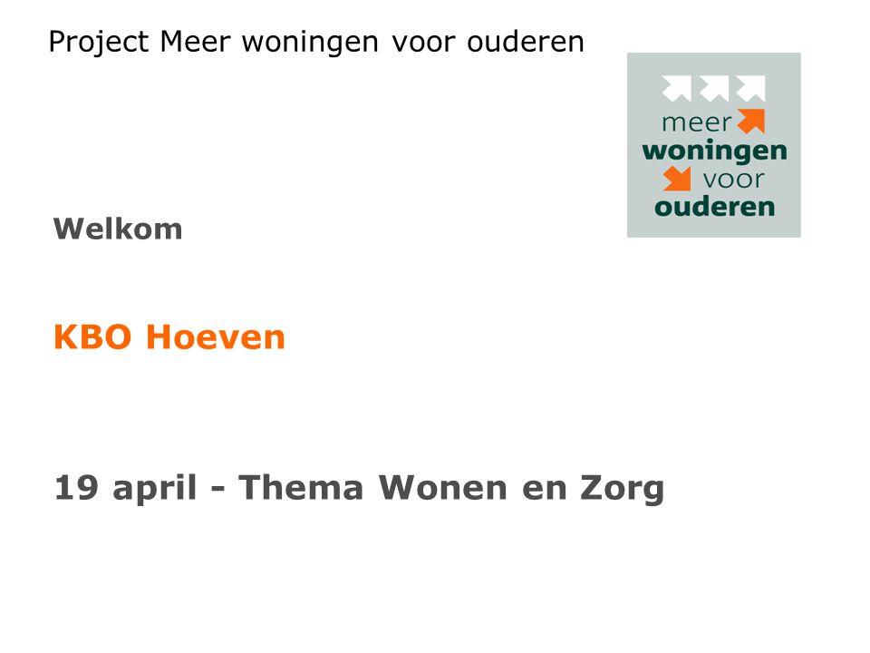 Project Meer woningen voor ouderen Welkom KBO Hoeven 19 april - Thema Wonen en Zorg