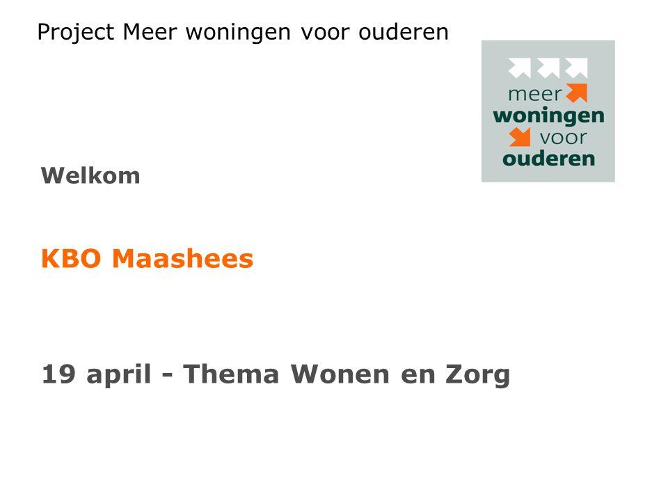 Project Meer woningen voor ouderen Welkom KBO Maashees 19 april - Thema Wonen en Zorg