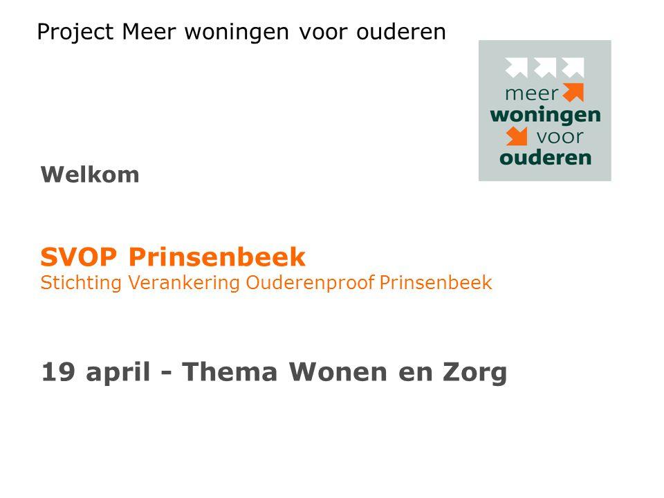 Project Meer woningen voor ouderen Welkom SVOP Prinsenbeek Stichting Verankering Ouderenproof Prinsenbeek 19 april - Thema Wonen en Zorg