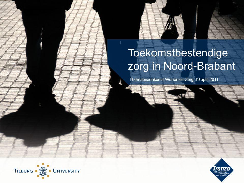 Toekomstbestendige zorg in Noord-Brabant Themabijeenkomst Wonen en Zorg, 19 april 2011