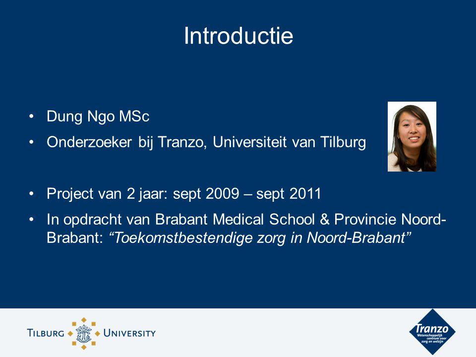 Introductie Dung Ngo MSc Onderzoeker bij Tranzo, Universiteit van Tilburg Project van 2 jaar: sept 2009 – sept 2011 In opdracht van Brabant Medical School & Provincie Noord- Brabant: Toekomstbestendige zorg in Noord-Brabant