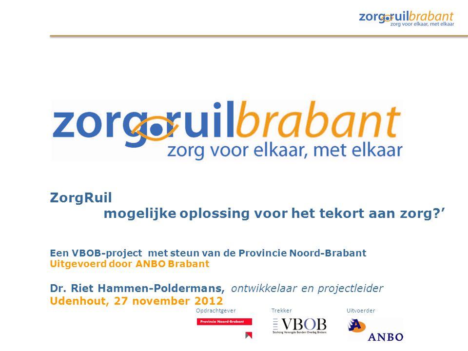 ZorgRuil mogelijke oplossing voor het tekort aan zorg?' Een VBOB-project met steun van de Provincie Noord-Brabant Uitgevoerd door ANBO Brabant Dr. Rie