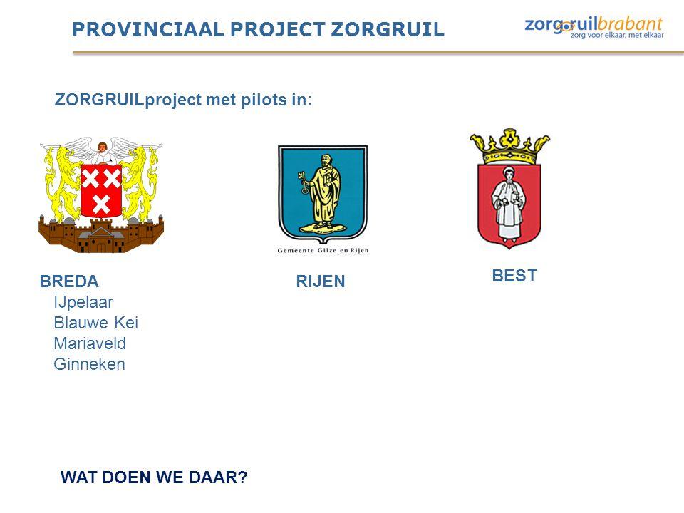 PROVINCIAAL PROJECT ZORGRUIL BREDA IJpelaar Blauwe Kei Mariaveld Ginneken BEST RIJEN WAT DOEN WE DAAR? ZORGRUILproject met pilots in: