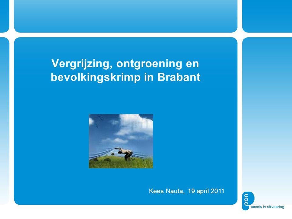 Vergrijzing, ontgroening en bevolkingskrimp in Brabant Kees Nauta, 19 april 2011