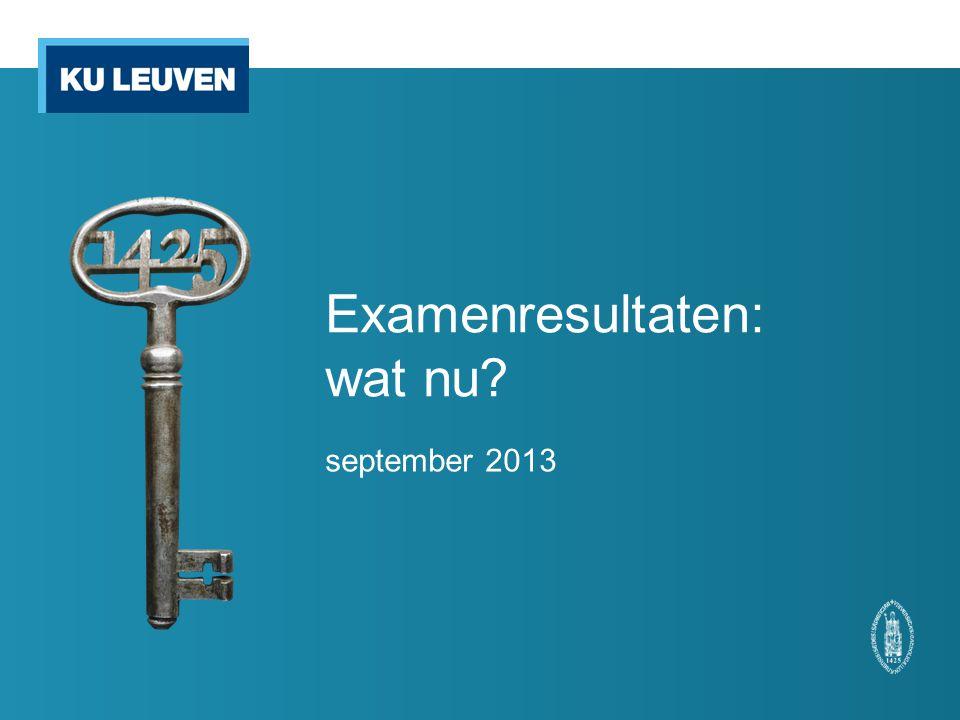 Examenresultaten: wat nu? september 2013