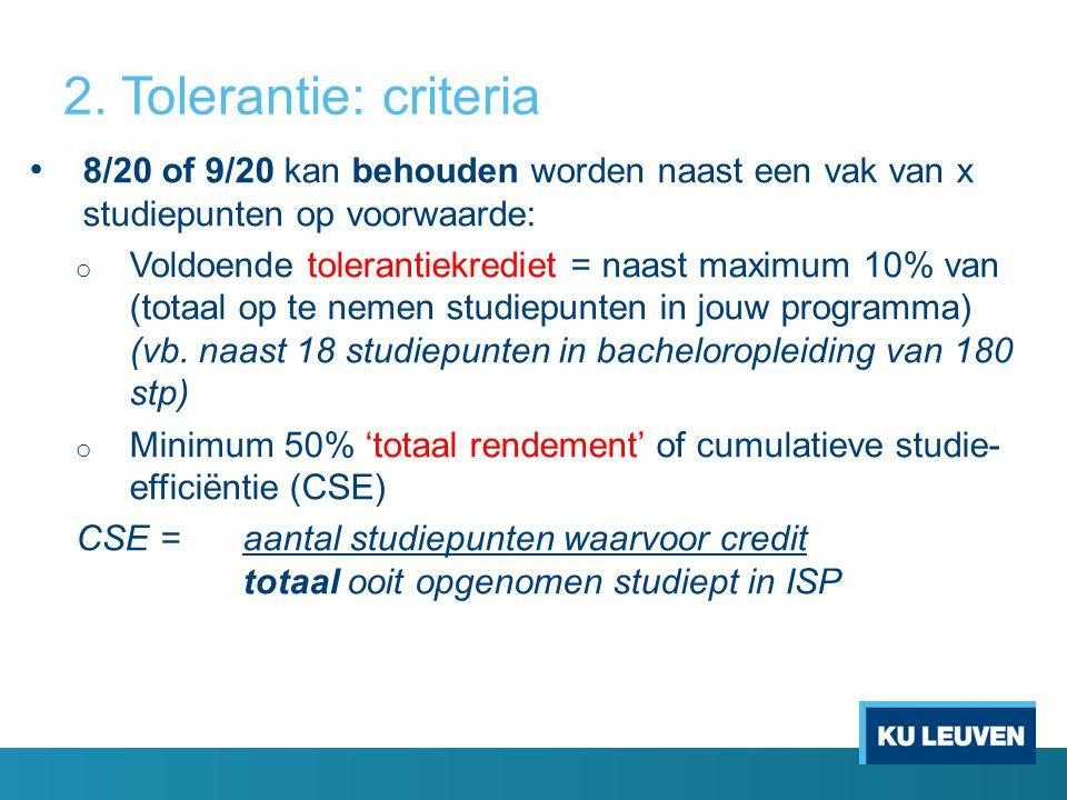 2. Tolerantie: criteria 8/20 of 9/20 kan behouden worden naast een vak van x studiepunten op voorwaarde: o Voldoende tolerantiekrediet = naast maximum