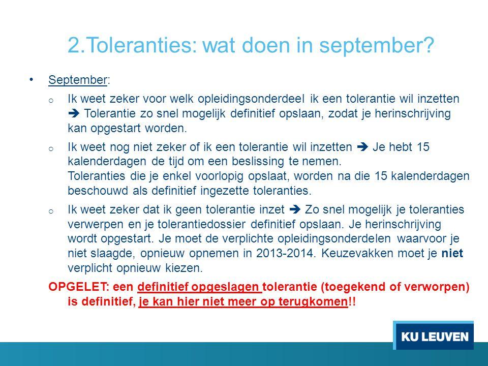 2.Toleranties: wat doen in september? September: o Ik weet zeker voor welk opleidingsonderdeel ik een tolerantie wil inzetten  Tolerantie zo snel mog