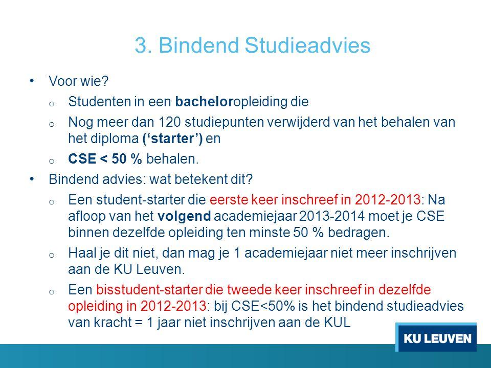3. Bindend Studieadvies Voor wie? o Studenten in een bacheloropleiding die o Nog meer dan 120 studiepunten verwijderd van het behalen van het diploma