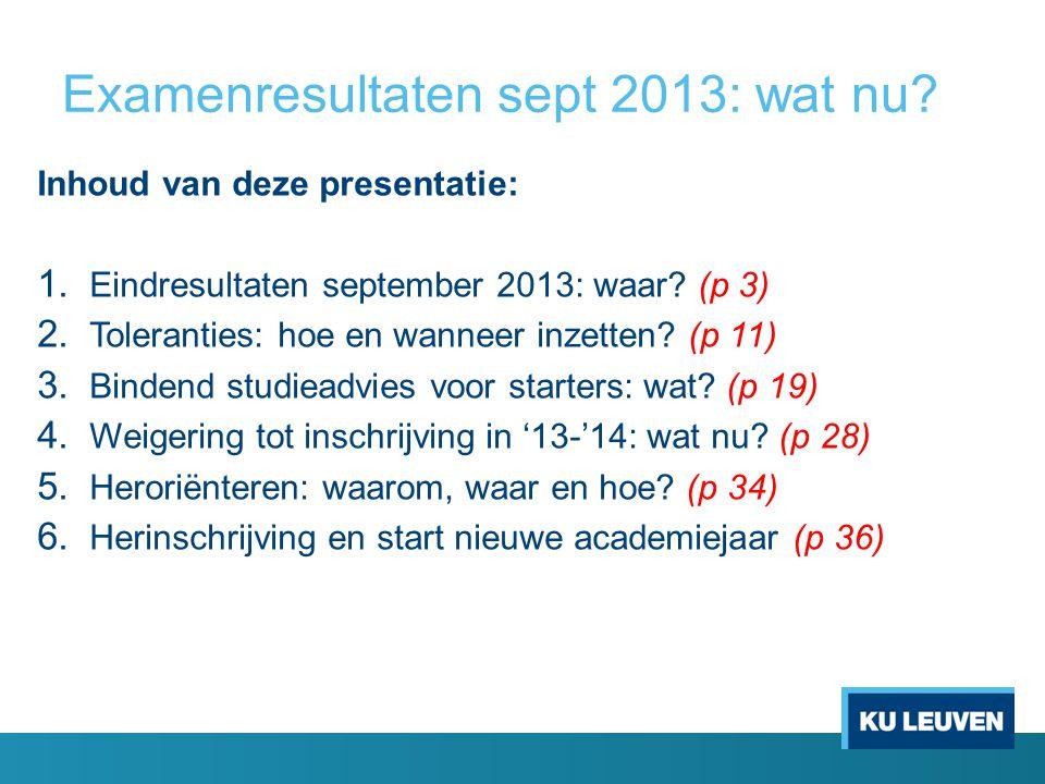Examenresultaten sept 2013: wat nu? Inhoud van deze presentatie: 1. Eindresultaten september 2013: waar? (p 3) 2. Toleranties: hoe en wanneer inzetten