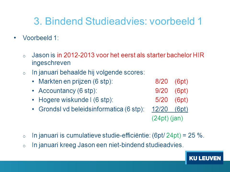 3. Bindend Studieadvies: voorbeeld 1 Voorbeeld 1: o Jason is in 2012-2013 voor het eerst als starter bachelor HIR ingeschreven o In januari behaalde h