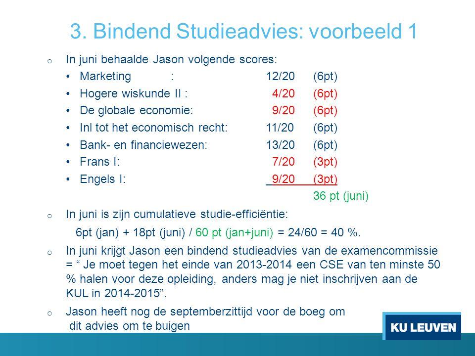 3. Bindend Studieadvies: voorbeeld 1 o In juni behaalde Jason volgende scores: Marketing:12/20(6pt) Hogere wiskunde II : 4/20(6pt) De globale economie