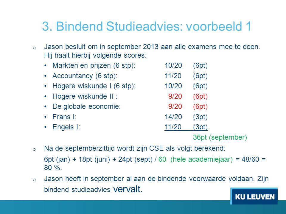 3. Bindend Studieadvies: voorbeeld 1 o Jason besluit om in september 2013 aan alle examens mee te doen. Hij haalt hierbij volgende scores: Markten en