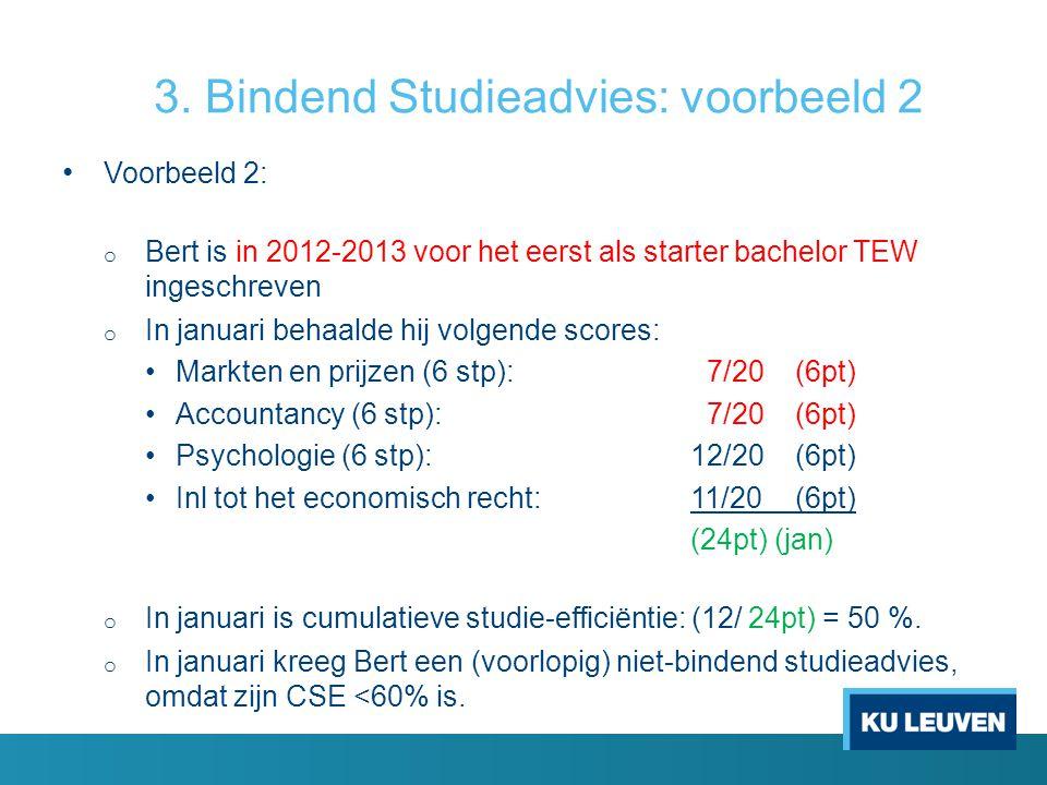 3. Bindend Studieadvies: voorbeeld 2 Voorbeeld 2: o Bert is in 2012-2013 voor het eerst als starter bachelor TEW ingeschreven o In januari behaalde hi