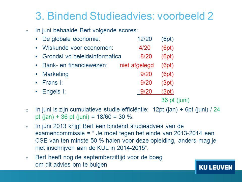 3. Bindend Studieadvies: voorbeeld 2 o In juni behaalde Bert volgende scores: De globale economie:12/20(6pt) Wiskunde voor economen: 4/20(6pt) Grondsl
