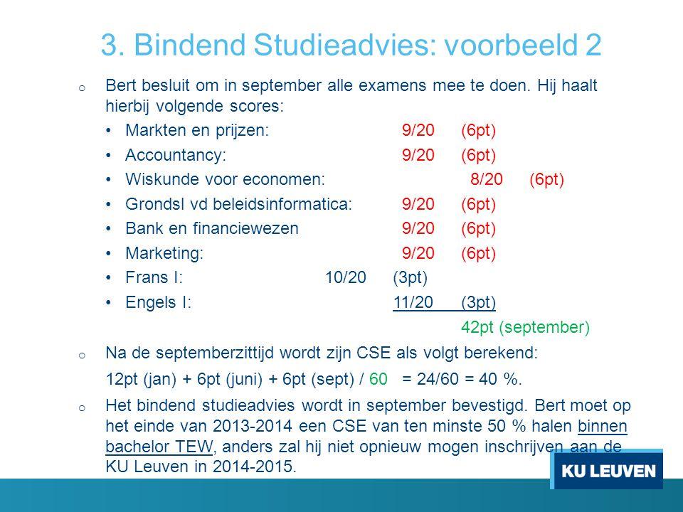 3. Bindend Studieadvies: voorbeeld 2 o Bert besluit om in september alle examens mee te doen. Hij haalt hierbij volgende scores: Markten en prijzen: 9
