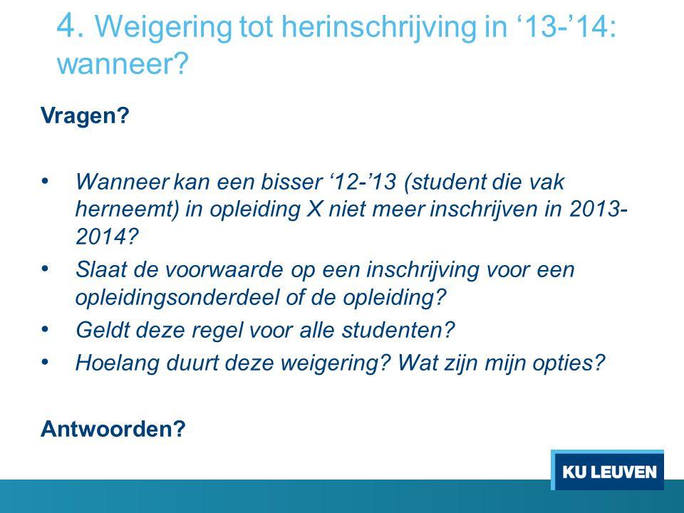 4. Weigering tot herinschrijving in '13-'14: wanneer? Vragen? Wanneer kan een bisser '12-'13 (student die vak herneemt) in opleiding X niet meer insch