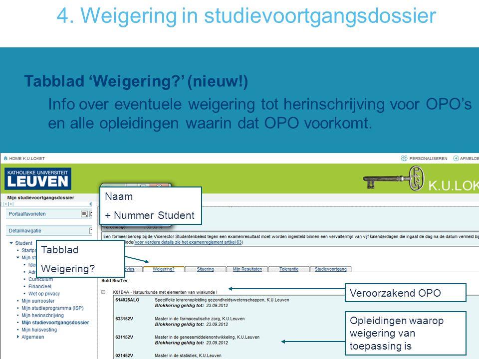 4. Weigering in studievoortgangsdossier Tabblad 'Weigering?' (nieuw!) Info over eventuele weigering tot herinschrijving voor OPO's en alle opleidingen
