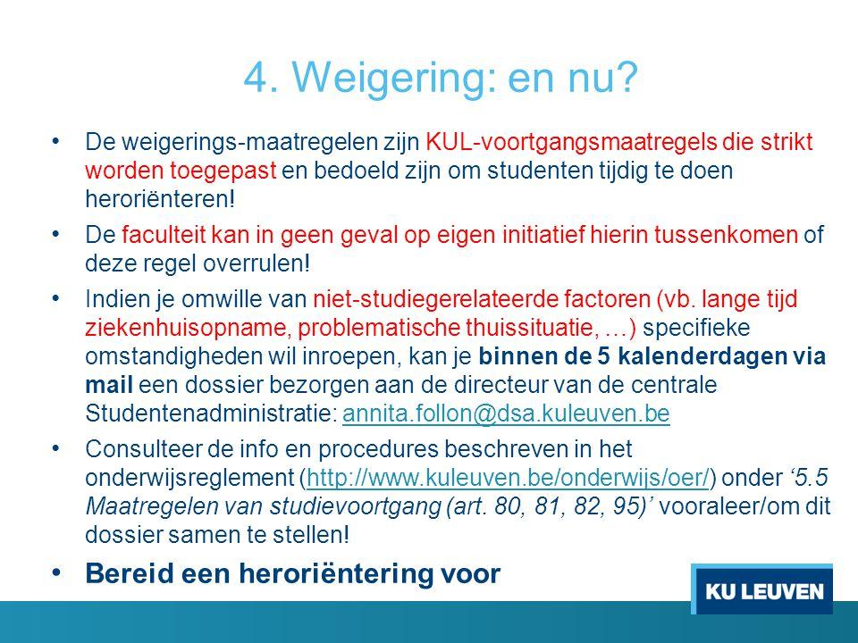 4. Weigering: en nu? De weigerings-maatregelen zijn KUL-voortgangsmaatregels die strikt worden toegepast en bedoeld zijn om studenten tijdig te doen h