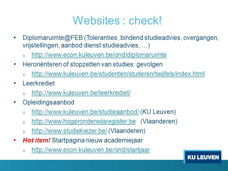 Websites : check! Diplomaruimte@FEB (Toleranties, bindend studieadvies, overgangen, vrijstellingen, aanbod dienst studieadvies, …) o http://www.econ.k