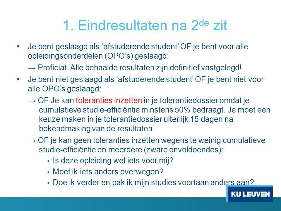 1. Eindresultaten na 2 de zit Je bent geslaagd als 'afstuderende student' OF je bent voor alle opleidingsonderdelen (OPO's) geslaagd: → Proficiat. All