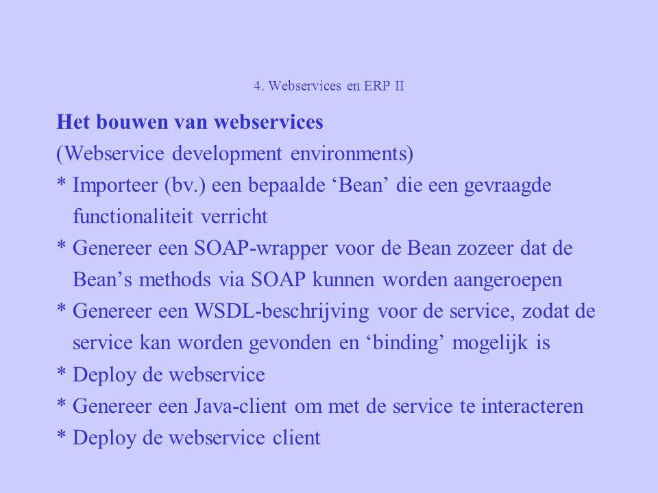 4. Webservices en ERP II Het bouwen van webservices (Webservice development environments) * Importeer (bv.) een bepaalde 'Bean' die een gevraagde func