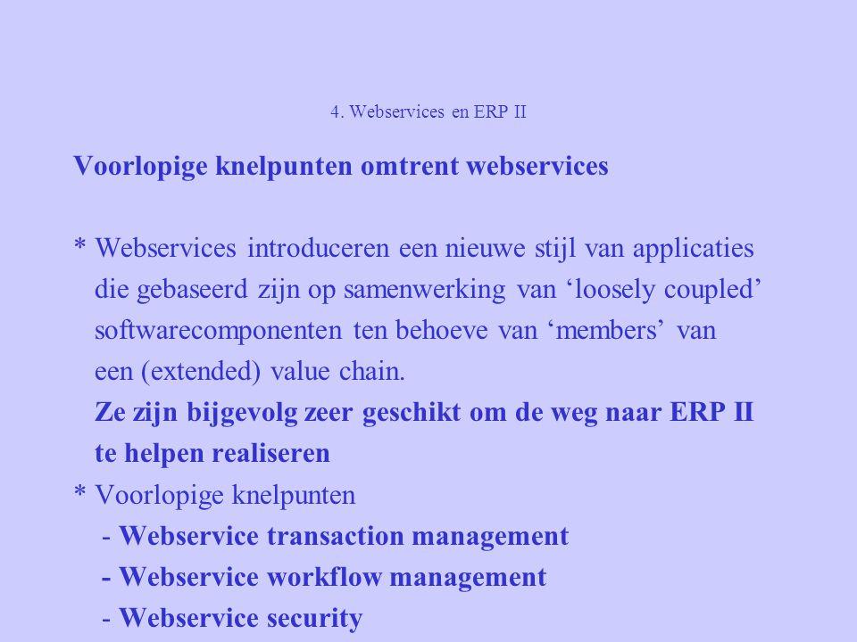 4. Webservices en ERP II Voorlopige knelpunten omtrent webservices * Webservices introduceren een nieuwe stijl van applicaties die gebaseerd zijn op s