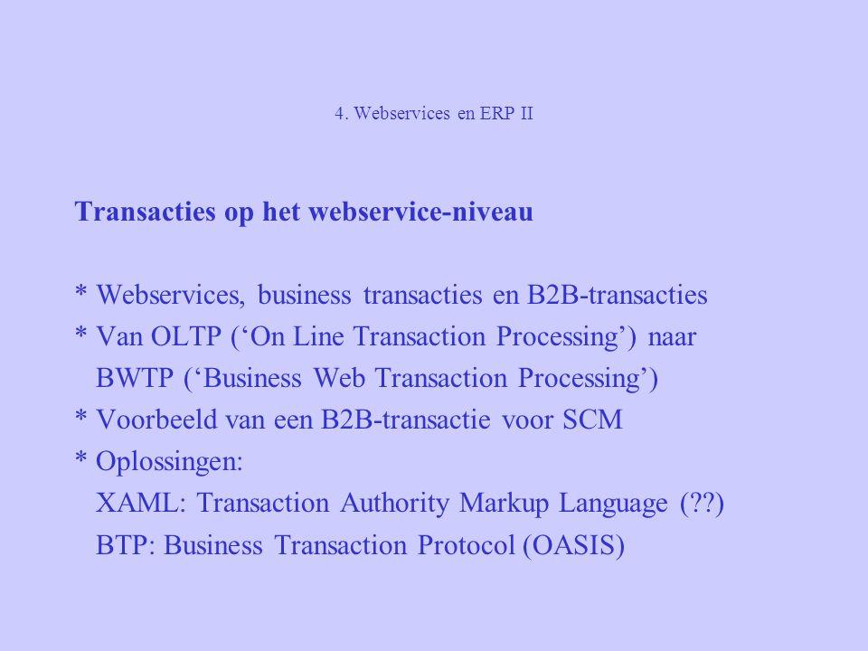 4. Webservices en ERP II Transacties op het webservice-niveau * Webservices, business transacties en B2B-transacties * Van OLTP ('On Line Transaction