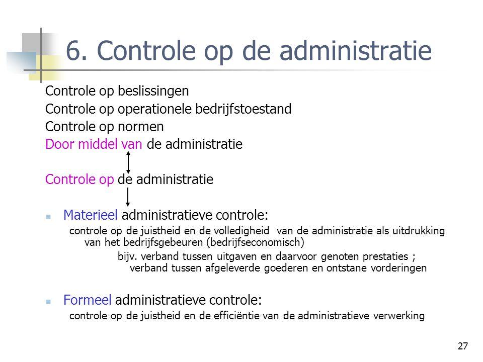 27 6. Controle op de administratie Controle op beslissingen Controle op operationele bedrijfstoestand Controle op normen Door middel van de administra