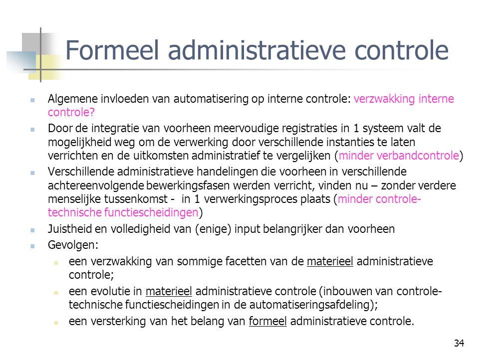 34 Formeel administratieve controle Algemene invloeden van automatisering op interne controle: verzwakking interne controle? Door de integratie van vo
