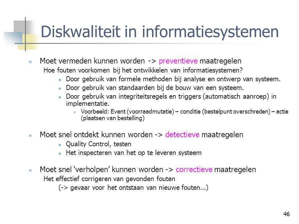 46 Diskwaliteit in informatiesystemen Moet vermeden kunnen worden -> preventieve maatregelen Hoe fouten voorkomen bij het ontwikkelen van informatiesy
