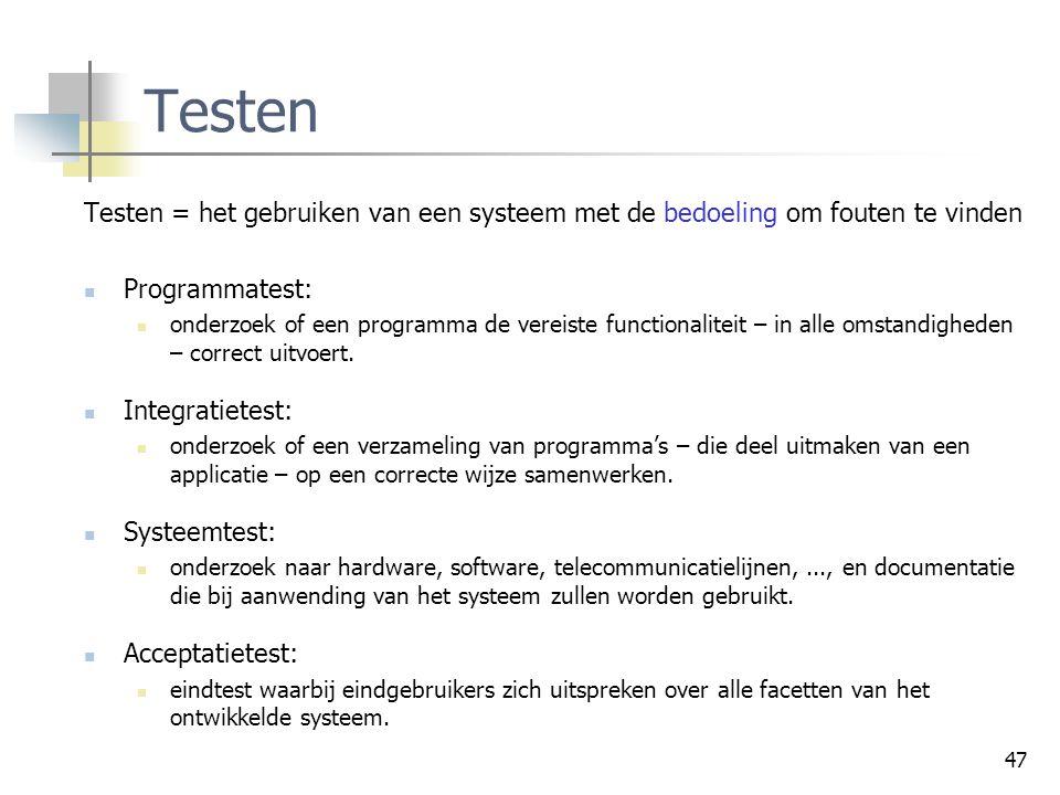 47 Testen Testen = het gebruiken van een systeem met de bedoeling om fouten te vinden Programmatest: onderzoek of een programma de vereiste functional
