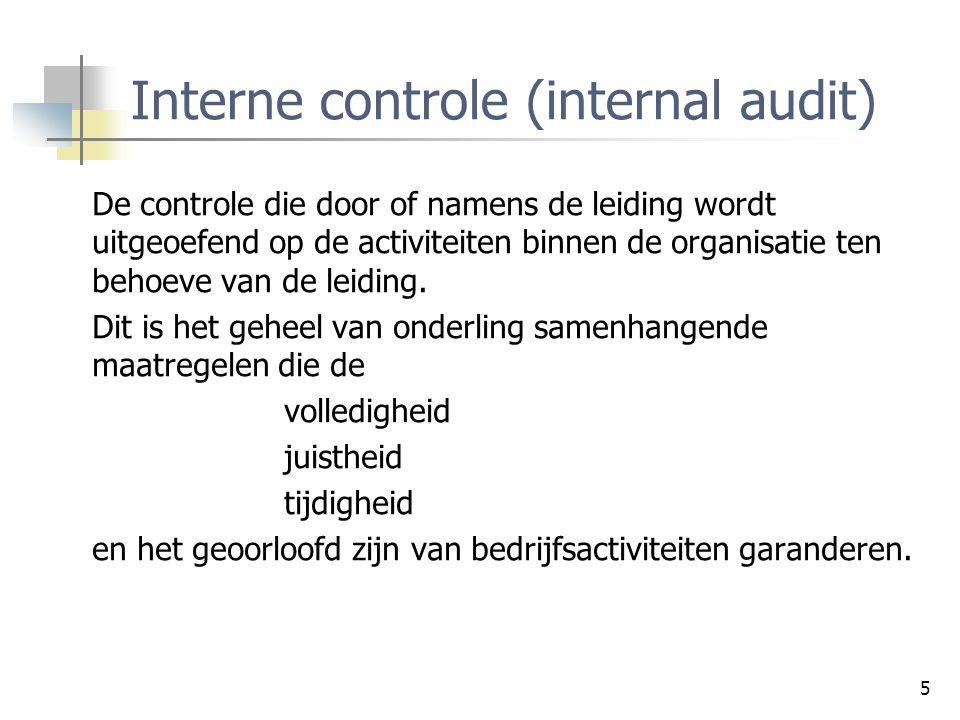 5 Interne controle (internal audit) De controle die door of namens de leiding wordt uitgeoefend op de activiteiten binnen de organisatie ten behoeve v