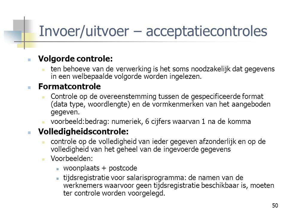 50 Invoer/uitvoer – acceptatiecontroles Volgorde controle: ten behoeve van de verwerking is het soms noodzakelijk dat gegevens in een welbepaalde volg