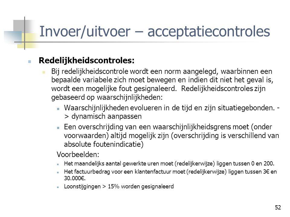 52 Invoer/uitvoer – acceptatiecontroles Redelijkheidscontroles: Bij redelijkheidscontrole wordt een norm aangelegd, waarbinnen een bepaalde variabele