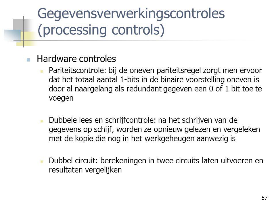 57 Gegevensverwerkingscontroles (processing controls) Hardware controles Pariteitscontrole: bij de oneven pariteitsregel zorgt men ervoor dat het tota