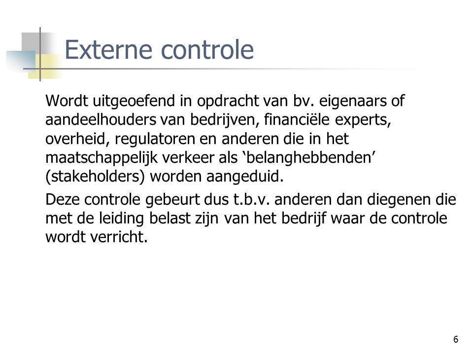 6 Externe controle Wordt uitgeoefend in opdracht van bv. eigenaars of aandeelhouders van bedrijven, financiële experts, overheid, regulatoren en ander