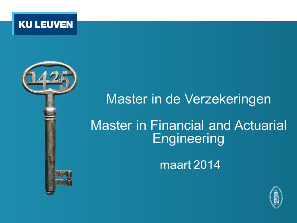 Master in de Verzekeringen Master in Financial and Actuarial Engineering maart 2014