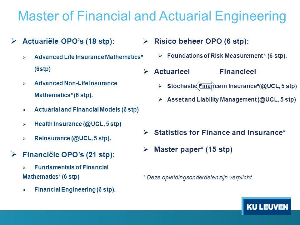  Actuariële OPO's (18 stp):  Advanced Life Insurance Mathematics* (6stp)  Advanced Non-Life Insurance Mathematics* (6 stp).  Actuarial and Financi